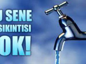Bu yıl su sıkıntısı yok