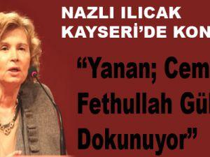 Nazlı Ilıcak Kayseri'de Konuştu:Yanan; Cemaate, Fethullah Gülen'e Dokunuyor