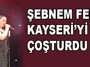 ŞEBNEM FERAH KAYSERİ'Yİ COŞTURDU