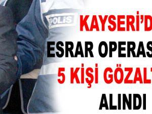KAYSERİ'DE ESRAR OPERASYONU'NDA 5 KİŞİ GÖZALTINA ALINDI