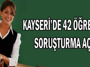 KAYSERİ'DE 42 ÖĞRETMENE SORUŞTURMA AÇILDI