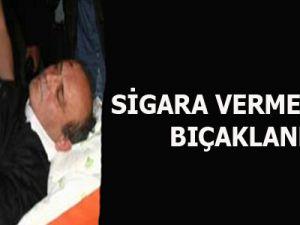 SİGARA VERMEYİNCE BIÇAKLANDI