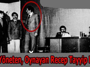 Yazan, Yöneten, Oynayan Recep Tayyip Erdoğan