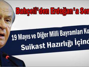 Bahçeli'den Erdoğan'a Sert Eleştiri:19 Mayıs ve Diğer Milli Bayramları Kutlamayarak Suikast Hazırlığı İçindeler!