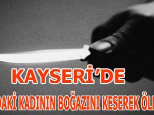 KAYSERİ'DE 82 YAŞINDAKİ KADININ BOĞAZINI KESEREK ÖLDÜRDÜLER
