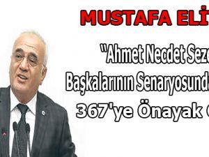 Elitaş:Ahmet Necdet Sezer Başkalarının Senaryosunda Oynadı 367'ye Önayak Oldu!