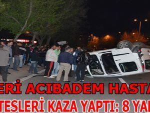 KAYSERİ ACIBADEM HASTANESİ HOSTESLERİ KAZA YAPTI: 8 YARALI