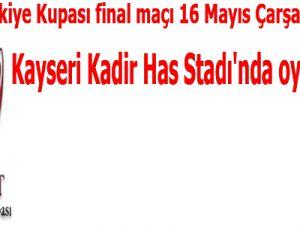 Ziraat Türkiye Kupası Final Maçı Kayseri Kadir Has'ta Oynanacak