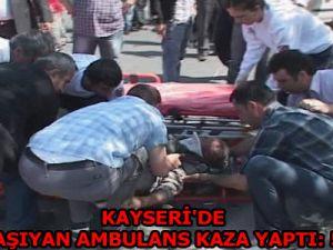 KAYSERİ'DE HASTA TAŞIYAN AMBULANS KAZA YAPTI: 5 YARALI