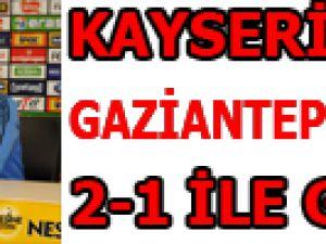 KAYSERİSPOR GAZİANTEPSPOR'U 2-1 İLE GEÇTİ