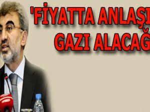 'FİYATTA ANLAŞIRSAK GAZI ALACAĞIZ'