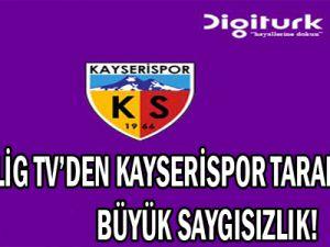 Lig Tv'den Kayserispor Taraftarı'na Saygısızlık!