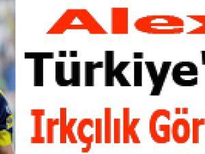 Alex: Türkiye'de Irkçılık Görmedim