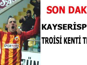 KAYSERİSPOR'LU TROİSİ KENTİ TERKETTİ