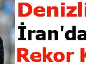 Denizli İran'da rekor kırdı