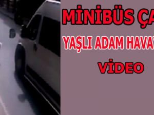 Minibüs Çarptı Yaşlı Adam Havaya Uçtu VİDEO