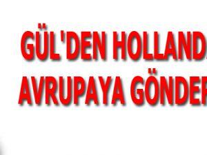 GÜL'DEN HOLLANDA'DA AVRUPAYA GÖNDERME