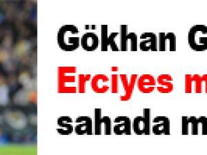 Gökhan Gönül, Erciyesspor maçında sahada mı?