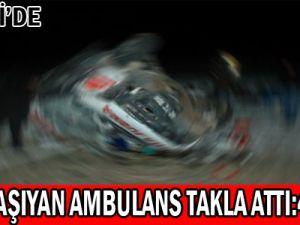 KAYSERİ'DE AMBULANS TAKLA ATTI: 4 YARALI