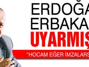 Erdoğan, Erbakanı Uyarmış!
