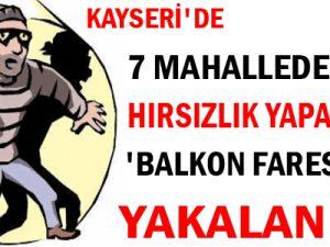 KAYSERİ'DE 7 MAHALLEDE HIRSIZLIK YAPAN 'BALKON FARESİ' YAKALANDI