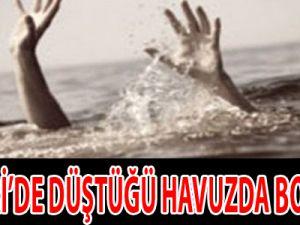 KAYSERİ'DE DÜŞTÜĞÜ HAVUZDA BOĞULDU
