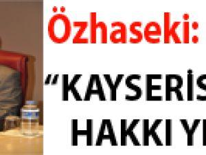 """ÖZHASEKİ: """"KAYSERİSPOR'UN HAKKI YENİLDİ"""""""