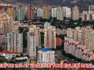 Kayseri'de 240 ay vadeyle TOKİ konutları satılacak