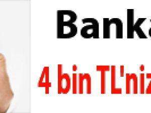 Bankada 4 bin TL'niz olabilir!