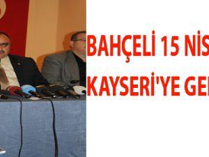 BAHÇELİ 15 NİSAN'DA KAYSERİ'YE GELİYOR