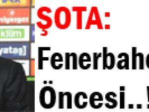 Şota:Fenerbahçe Maçı Öncesi Moral Oldu