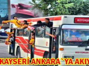 HAYDİ KAYSERİ ANKARA'YA AKIYORUZ!