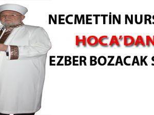NURSAÇAN HOCA'DAN EZBER BOZACAK SÖZLER
