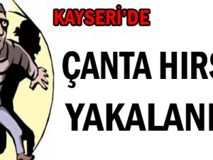 KAYSERİ'DE ÇANTA HIRSIZI YAKALANDI