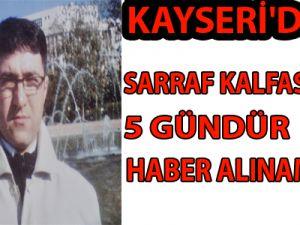 KAYSERİ'DE SARRAF KALFASINDAN 5 GÜNDÜR HABER ALINAMIYOR