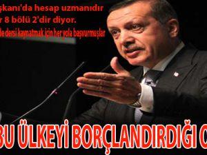 """""""KİMİN BU ÜLKEYİ BORÇLANDIRDIĞI ORTADA"""""""