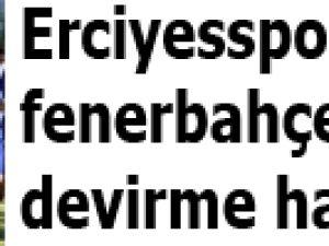 Erciyesspor'da fenerbahçe hazırlığı
