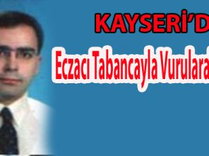 Kayseri'de Eczacı'yı Tabancayla Vurarak Yaraladı