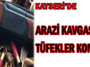 KAYSERİ'DE ARAZİ KAVGASINDA TÜFEKLER KONUŞTU