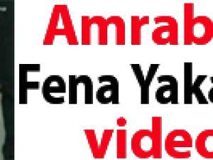 AMRABAT FENA YAKALANDI VİDEO