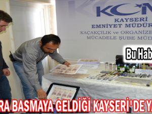 SAHTE PARA BASMAYA GELDİĞİ KAYSERİ'DE YAKALANDI !