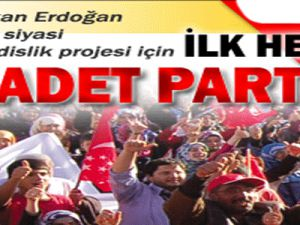 İLK HEDEF SAADET PARTİSİ