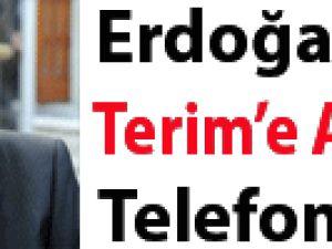 Erdoğan'dan Terim'e anlamlı telefon