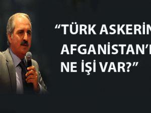 """""""Türk askerinin Afganistan'da ne işi var?"""""""