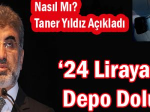 Enerji ve Tabii Kaynaklar Bakanı Yıldız: 24 Liraya Bir Depo Benzin Doluyor