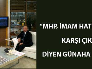 """""""MHP, imam hatiplere karşı çıkıyor diyen günaha girer!"""""""