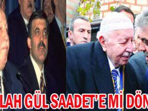 Abdullah Gül Saadet'e Mi Dönecek?