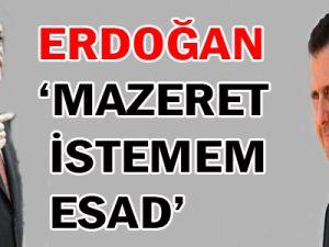 Erdoğan: Mazeret İstemem Esad
