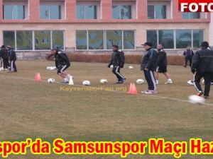 Kayserispor'da Samsunspor Maçı Hazırlıkları