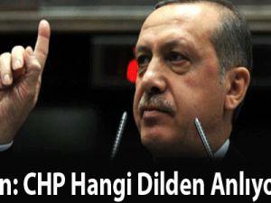 Erdoğan: CHP Hangi Dilden Anlıyorsa O...